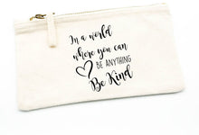Load image into Gallery viewer, In a World Where You Can Be Anything Be Kind -  Pencil Case