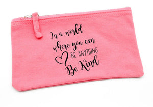 In a World Where You Can Be Anything Be Kind -  Pencil Case