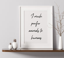 Load image into Gallery viewer, I Much Prefer Animals To Humans - A4 Print