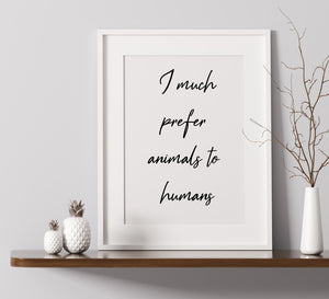 I Much Prefer Animals To Humans - A4 Print
