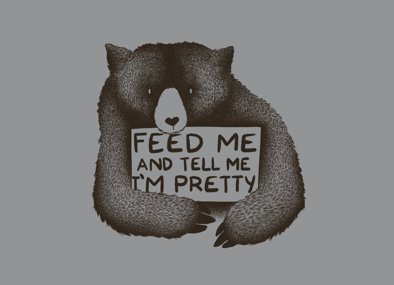 Feed Me And Tell Me Im Pretty Shirt