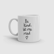 Load image into Gallery viewer, Be Kind Let me Read Mug
