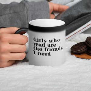Girls Who Read Are The Friends I Need Magic Mug