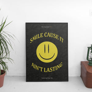 Smile Cause It Ain't Lasting Poster - The Fresh Stuff