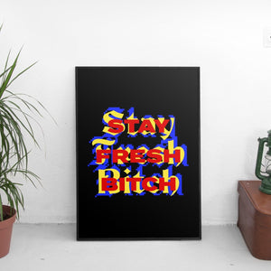 Stay Fresh Bitch Poster - The Fresh Stuff