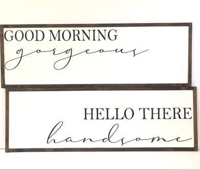 Good Morning Gorgeous, Hello There Handsome - 36x12""