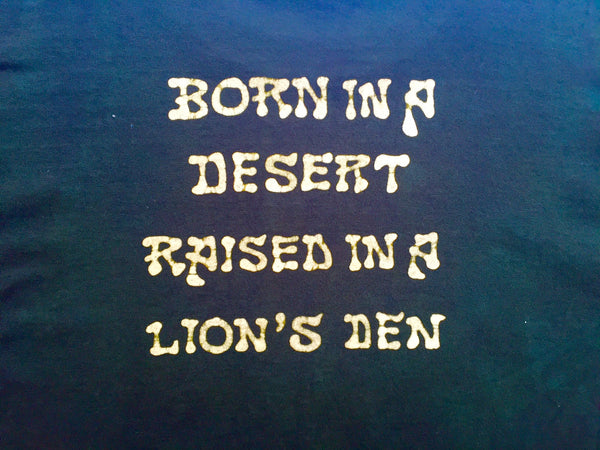 """Born in a Desert, Raised in a Lion's Den"""