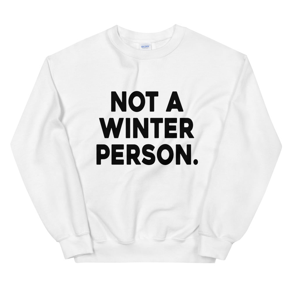 Not a Winter Person Pullover Sweatshirt