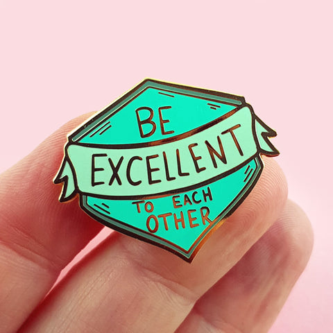 be excellent to each other- new pin launches this thursday