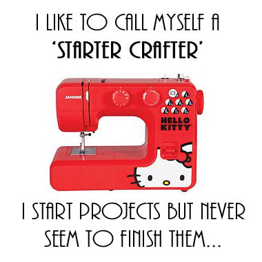 Are you a starter crafter. do you start projects and never finish them