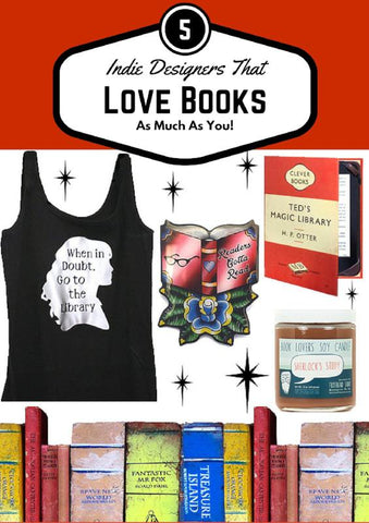 5 indie designers that love books as much as you! featuring book brooches, Harry potter shirts, Specialty Candles and more!- On the Jubly-Umph blog