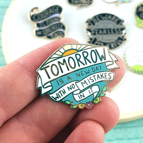 tomorrow is a new day with no mistakes in it enamel pin artwork by Jubly-Umph