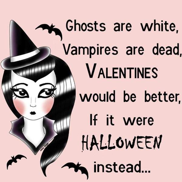 Valentines would be better if it were Halloween instead. a cute little Anti-Valentines day pic