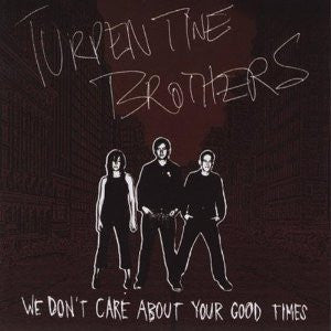 Turpentine Broters-We Dont Care About Your Good Times - Skateboards Amsterdam