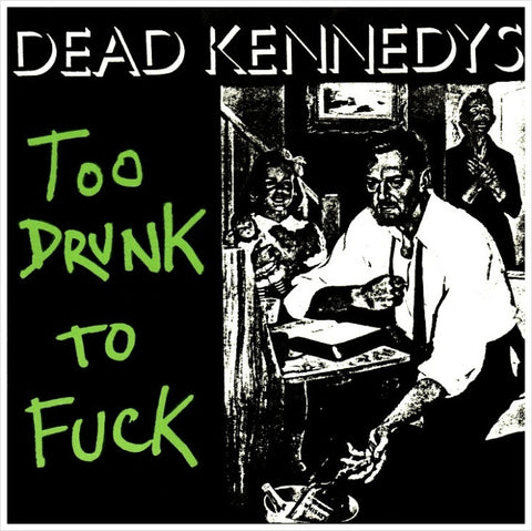 DEAD KENNEDYS TOO DRUNK TO FUCK STICKER - Skateboards Amsterdam