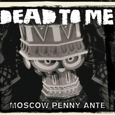 Dead To Me-Moscow Penny Ante - Skateboards Amsterdam