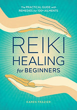 Load image into Gallery viewer, Reiki Healing for Beginners: The Practical Guide with Remedies for 100+ Ailments