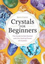 Load image into Gallery viewer, Crystals for Beginners: The Guide to Get Started with the Healing Power of Crystals