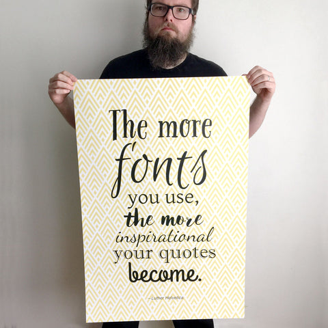 The More Fonts You Use 24x36 poster