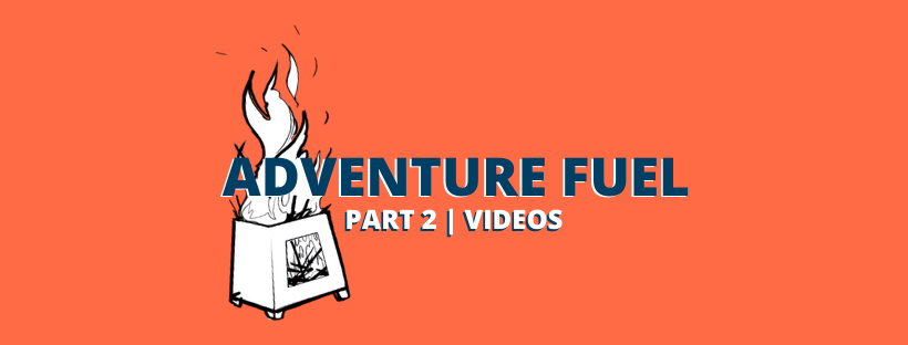Adventure fuel part 2 | Videos