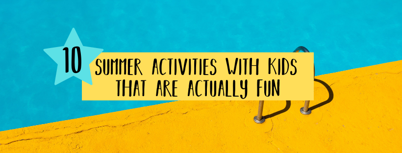 10 summer activities with kids that are actually fun