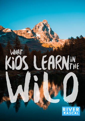 what kids learn in the wild taking risks building resilience outdoors in nature