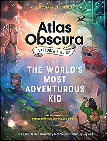 the atlas obscura explorer's guide to the world's most adventurous kid