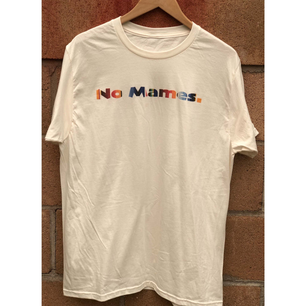 Chisme Brand: No Mames Unisex Tee Natural
