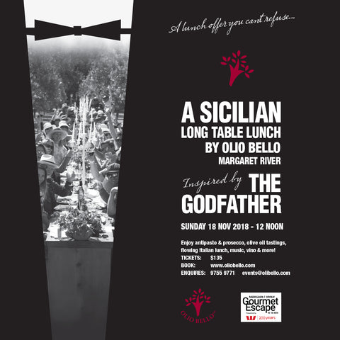 'A Lunch Offer You Can't Refuse'  The Godfather -  Long Table Sicilian Lunch  Olio Bello, Margaret River Sunday 18 November, 2018, 12 Noon