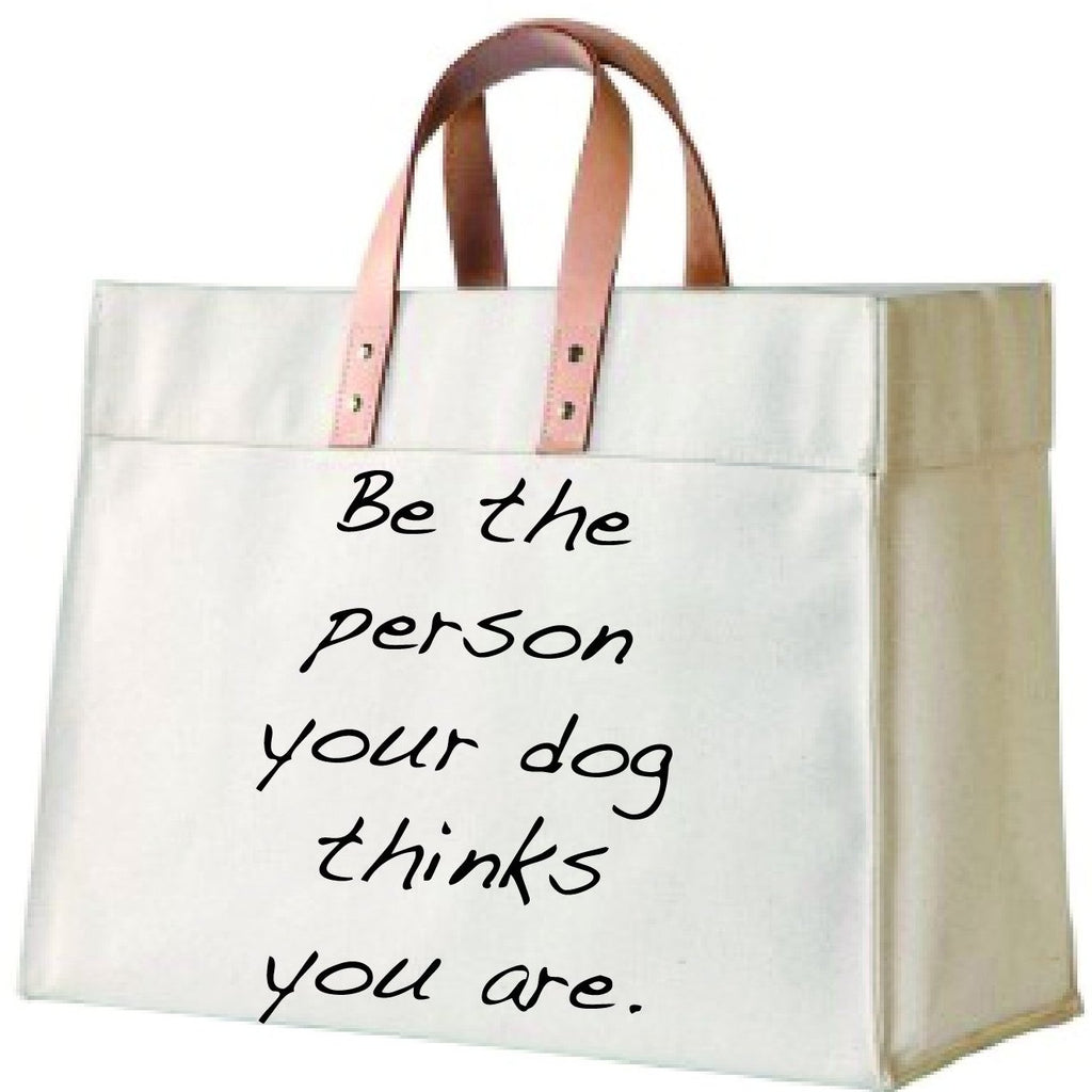 """Be the Person Your Dog Thinks You Are"" Canvas and Leather Tote"