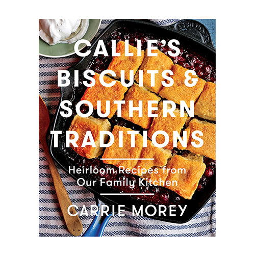Callie's Charleston Biscuits & Southern Traditions Cookbook