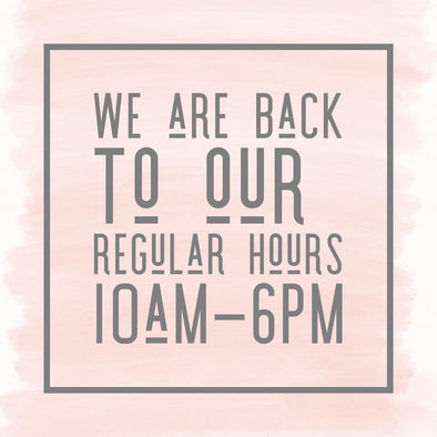 We are back to our regular hours!