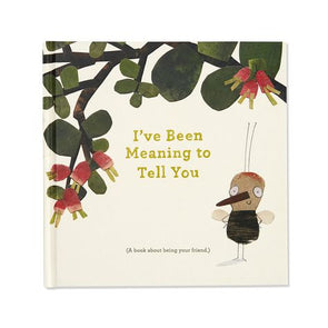 I've Been Meaning to Tell You Book ( A Book About Being Your Friend.)