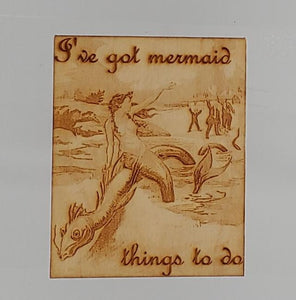 I've Got Mermaid Things To Do Wooden Magnet