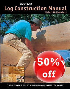 Log Construction Manual Revised Edition: The Ultimate Guide to Building Lag Homes - Full Color