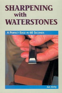 "Sharpening with Waterstones ""The Perfect Edge in 60 Seconds by Ian Kirby"