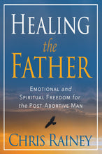 Load image into Gallery viewer, (10 COPIES @ 15% OFF) Healing the Father: Emotional and Spiritual Freedom for the Post-Abortive Man (by Chris Rainey)
