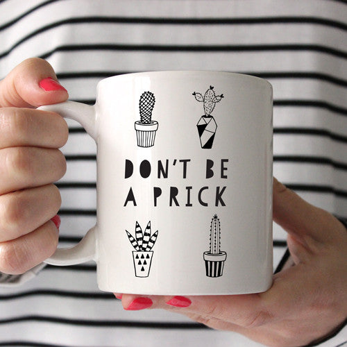 Don't Be A Prick Printed Ceramic Mug