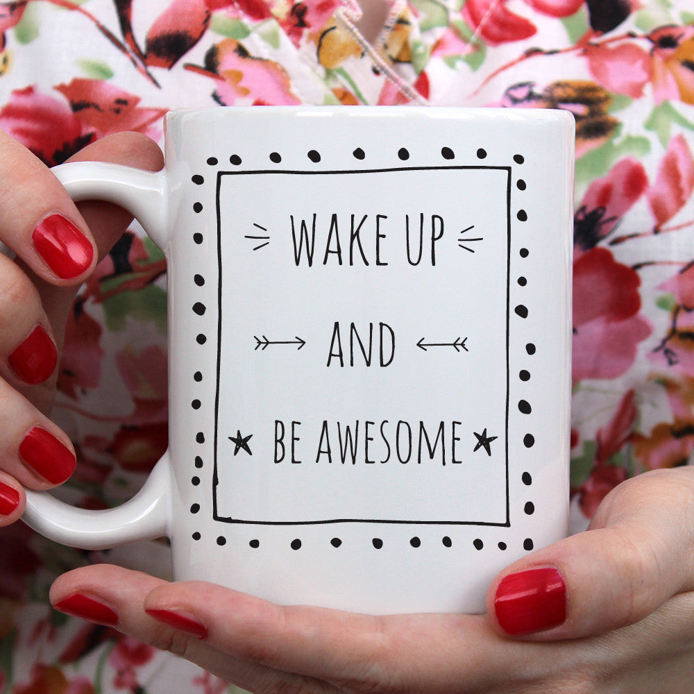 Wake Up And Be Awesome Ceramic Mug