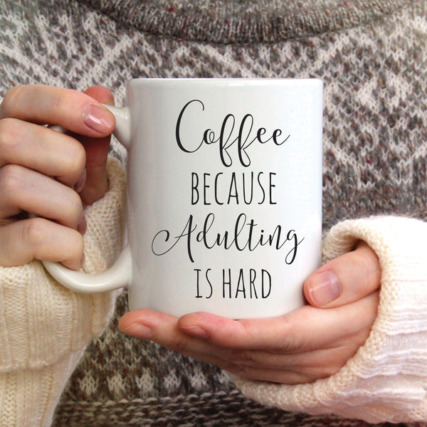 Coffee Because Adulting Is Hard Ceramic Mug