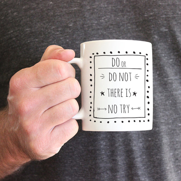 Do Or Do Not There Is No Try Ceramic Mug