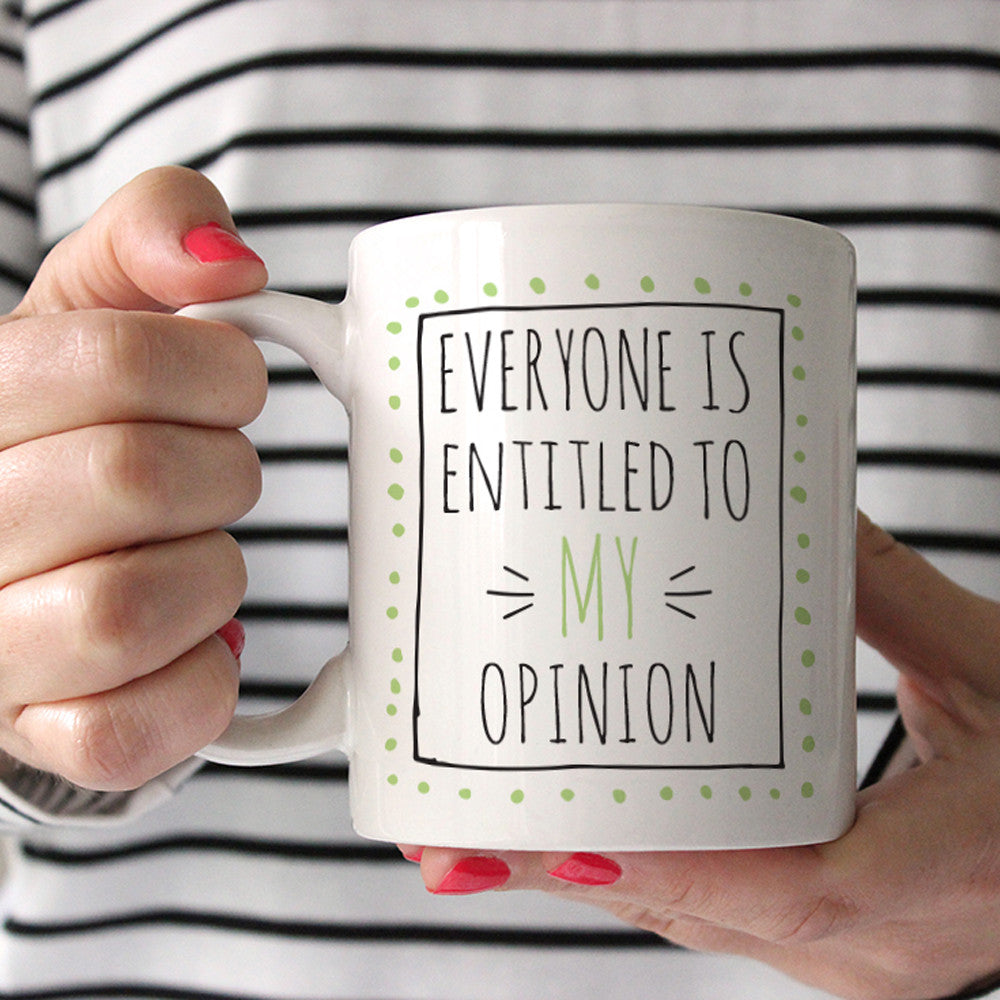 Everyone Is Entitled To My Opinion Ceramic Mug