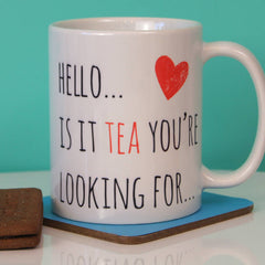 Hello Is It Tea You're Looking For? Ceramic Mug