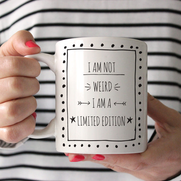 I Am Not Weird I'm A Limited Edition Ceramic Mug