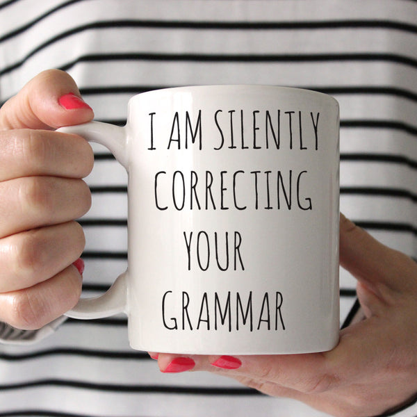I Am Silently Correcting Your Grammar Ceramic Mug