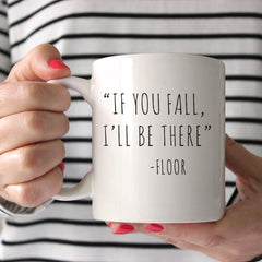 If You Fall I'll Be There Ceramic Mug