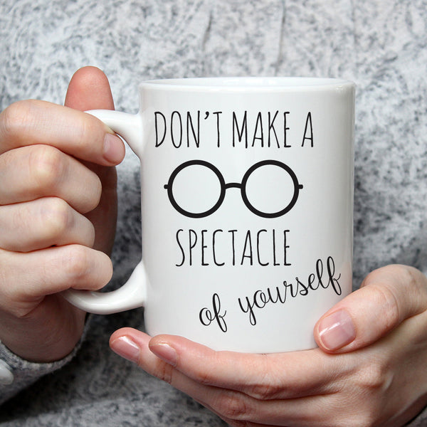 Don't Make A Spectacle Of Yourself Ceramic Mug