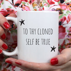 To Thy Cloned Self Be True Ceramic Mug
