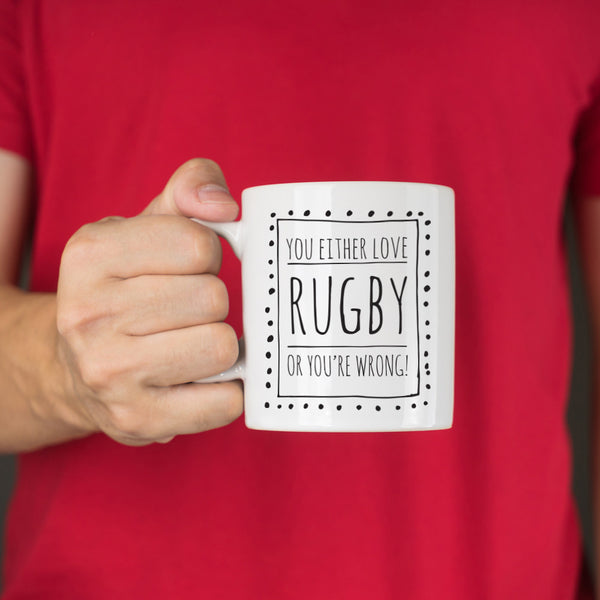 You Either Love Rugby Or You're Wrong Ceramic Mug