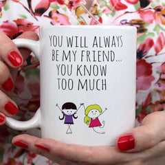 You Will Always Be My Friend Ceramic Mug